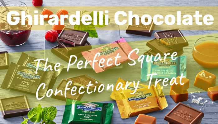 Ghirardelli Chocolate – The Perfect Square Confectionary Treat