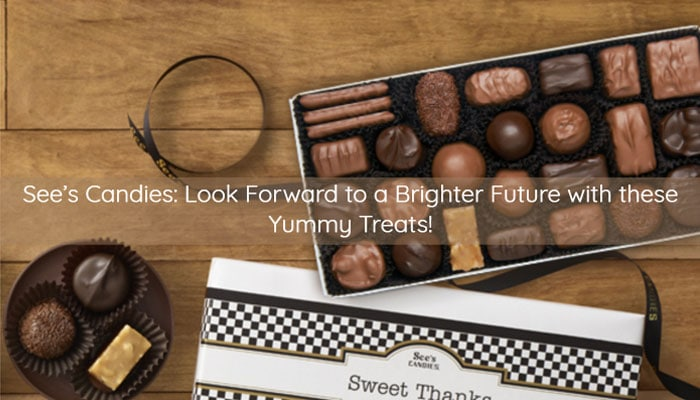 See's Candies: Look Forward to a Brighter Future with these Yummy Treats!