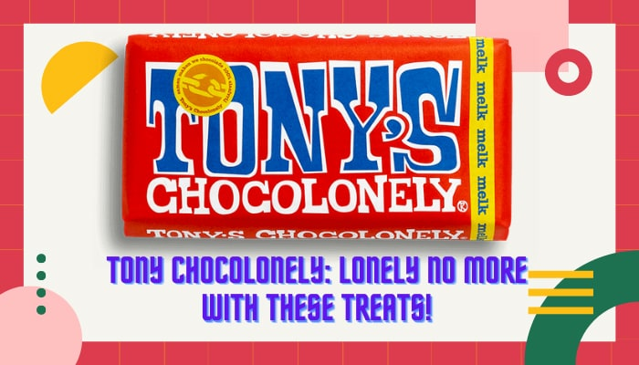 Tony Chocolonely: Lonely No More with these Treats!